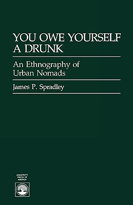 You Owe Yourself a Drunk: Ethnography of Urban Nomads - Spradley, James P