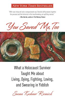 You Saved Me, Too: What a Holocaust Survivor Taught Me about Living, Dying, Fighting, Loving, and Swearing in Yiddish - Resnick, Susan