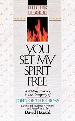 You Set My Spirit Free: A 40-Day Journey in the Company of John of the Cross - John of the Cross, and Hazard, David (Editor)