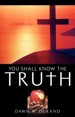 You Shall Know the Truth - Durand, Dawn W