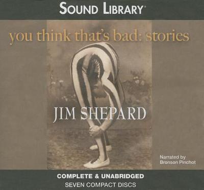 You Think That's Bad: Stories - Shepard, Jim, and Pinchot, Bronson (Translated by)