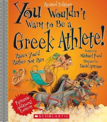 You Wouldn't Want to Be a Greek Athlete! (Revised Edition) - Ford, Michael