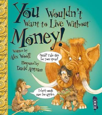 You Wouldn't Want To Live Without Money! - Woolf, Alex