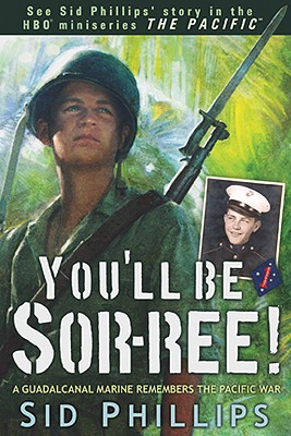 You'll Be Sor-Ree!: A Guadalcanal Marine Remembers the Pacific War - Phillips, Sid