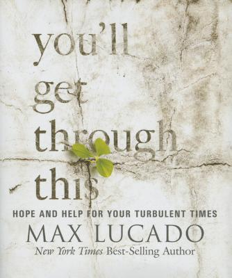 You'll Get Through This (Miniature Edition): Hope and Help for Your Turbulent Times - Lucado, Max