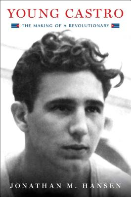 Young Castro: The Making of a Revolutionary - Hansen, Jonathan M