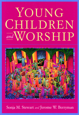 Young Children and Worship - Stewart, Sonja M, and Berryman, Jerome W