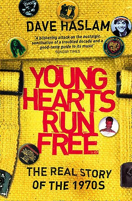 Young Hearts Run Free: The Real Story of the 1970s - Haslam, Dave