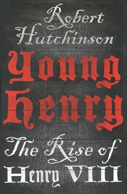 Young Henry: The Rise of Henry VIII - Hutchinson, Robert