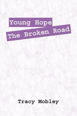Young Hope the Broken Road - Mobley, Tracy