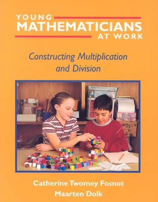 Young Mathematicians at Work: Constructing Multiplication and Division - Fosnot, Catherine Twomey, and Dolk, Maarten