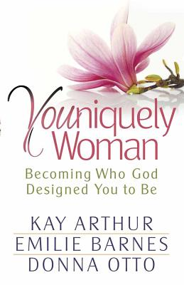 Youniquely Woman: Becoming Who God Designed You to Be - Arthur, Kay