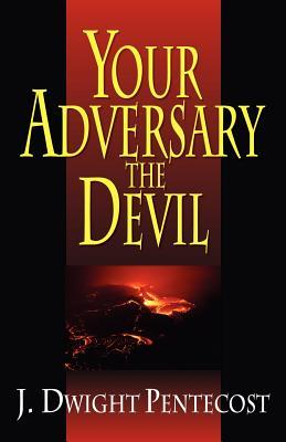 Your Adversary the Devil - Pentecost, J Dwight, Dr.