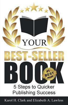 Your Best-Seller Book: 5 Steps to Quicker Publishing Success - Lawless, Elizabeth a, and Clark, Karol H