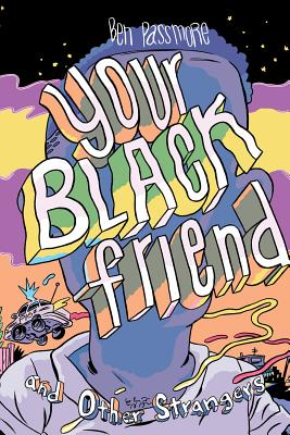Your Black Friend and Other Strangers - Passmore, Ben