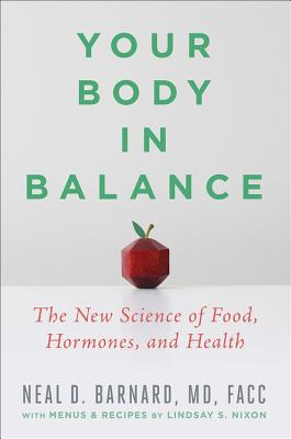 Your Body in Balance: The New Science of Food, Hormones, and Health - Barnard, Neal D, and Nixon, Lindsay (Contributions by)
