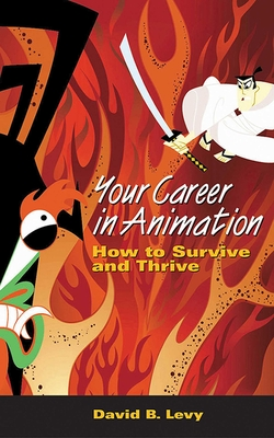 Your Career in Animation: How to Survive and Thrive - Levy, David B