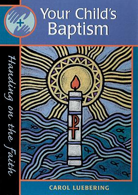 Your Child's Baptism - Luebering, Carol