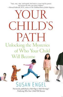 Your Child's Path: Unlocking the Mysteries of Who Your Child Will Become - Engel, Susan