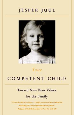 Your Competent Child: Toward New Basic Values for the Family - Juul, Jesper