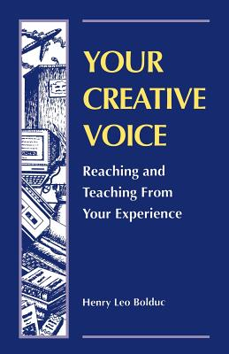 Your Creative Voice: Reaching and Teaching from Your Experience - Bolduc, Henry Leo