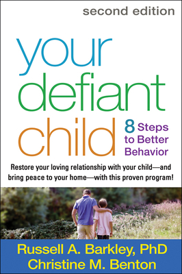Your Defiant Child: 8 Steps to Better Behavior - Barkley, Russell A, PhD, Abpp, and Benton, Christine M, PhD