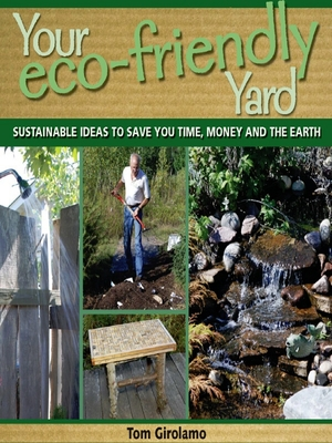 Your Eco-Friendly Yard: Sustainable Ideas to Save You Time, Money and the Earth - Girolamo, Tom
