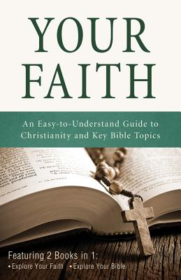 Your Faith: An Easy-To-Understand Guide to Christianity and Key Bible Topics - Strauss, Ed