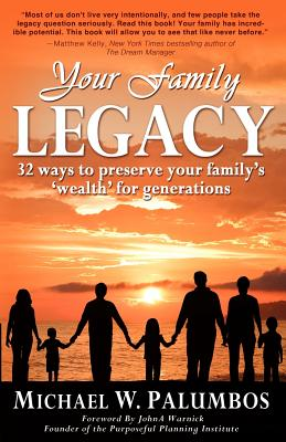 Your Family Legacy: 32 Ways to Preserve Your Family's 'Wealth' for Generations - Palumbos, Michael W, and Palumbos, Martin F (Preface by)