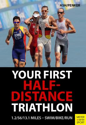 Your First Half-Distance Triathlon - Ash, Henry, and Penker, Marlies
