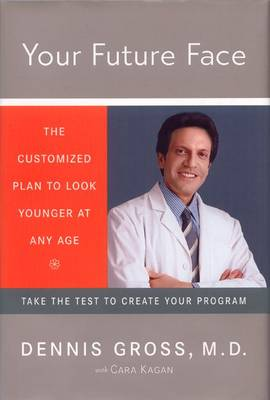 Your Future Face: The Customized Plan to Look Younger at Any Age - Gross, Dennis, Dr., and Kagan, Cara (Contributions by)
