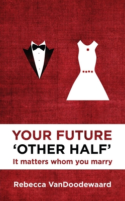 Your Future 'Other Half': It Matters Whom You Marry - VanDoodewaard, Rebecca