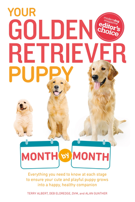 Your Golden Retriever Puppy Month by Month: Everything You Need to Know at Each Stage to Ensure Your Cute and Playful Puppy - Albert, Terry, and Eldredge, Debra, DVM