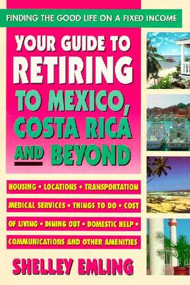 Your Guide to Retiring in Mexico - Emling, Shelly, and Emiling, Shelley