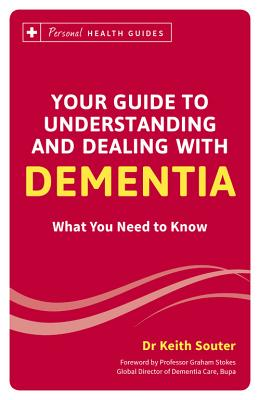 Your Guide to Understanding and Dealing with Dementia: What You Need to Know - Souter, Keith, Dr.
