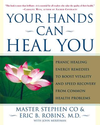 Your Hands Can Heal You: Pranic Healing Energy Remedies to Boost Vitality and Speed Recovery from Common Health Problems - Co, Master Stephen, and Robins, Eric B, M.D., M D, and Merryman, John
