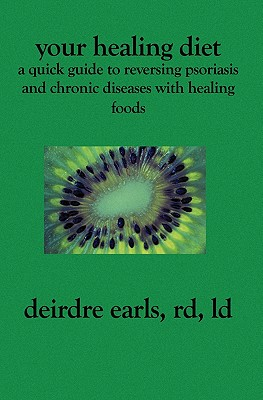 Your Healing Diet: A Quick Guide to Reversing Psoriasis and Chronic Diseases with Healing Foods - Earls Rd LD, Deirdre