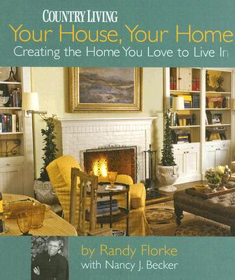 Your House, Your Home: Creating the Home You Love to Live in - Florke, Randy, and Becker, Nancy J