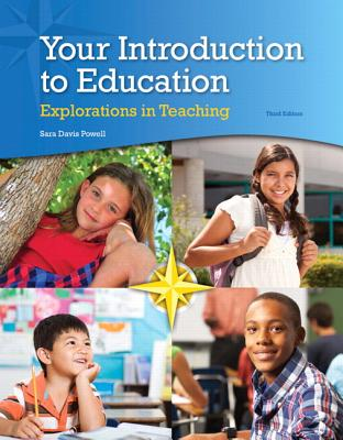 Your Introduction to Education: Explorations in Teaching, Enhanced Pearson Etext with Loose-Leaf Version -- Access Card Package - Powell, Sara D