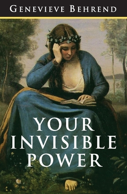 Your Invisible Power: The Original and Best Guide to Visualization - Conrad, Charles (Editor), and Best Success Books (Editor), and Behrend, Genevieve
