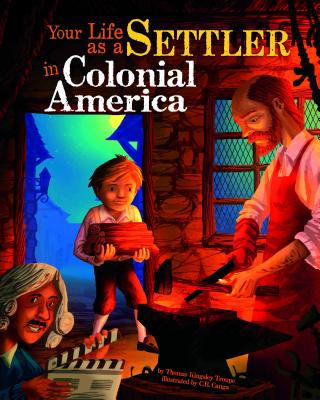 Your Life as a Settler in Colonial America - Troupe, Thomas Kingsley, and Byrne, Kevin (Consultant editor), and Flaherty, Terry (Consultant editor)