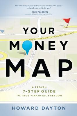 Your Money Map: A Proven 7-Step Guide to True Financial Freedom - Dayton, Howard