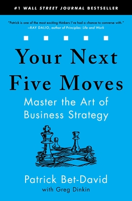 Your Next Five Moves: Master the Art of Business Strategy - Bet-David, Patrick, and Dinkin, Greg
