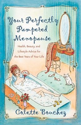 Your Perfectly Pampered Menopause: Health, Beauty, and Lifestyle Advice for the Best Years of Your Life - Bouchez, Colette
