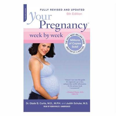 Your Pregnancy Week by Week - Curtis, Glade B, Dr., M.D., and Schuler, Judith, M.S., and Miles, Robin (Read by)