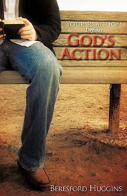Your Reaction Defines God's Action - Huggins, Beresford