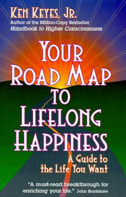 Your Road Map to Lifelong Happiness: A Guide to the Life You Want - Keyes, Ken, Jr.