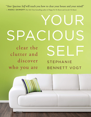 Your Spacious Self: Clear the Clutter and Discover Who You Are - Vogt Ma, Stephanie Bennett