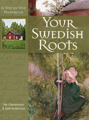 Your Swedish Roots: A Step by Step Handbook - Clemensson, Per, and Andersson, Kjell
