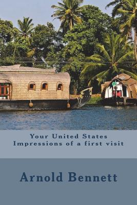 Your United States Impressions of a First Visit - Bennett, Arnold